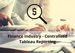 Finance Industry - Centralised Tableau Reporting