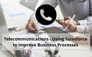 Using Salesforce to Improve Business Processes Case Study Feature Image (1)